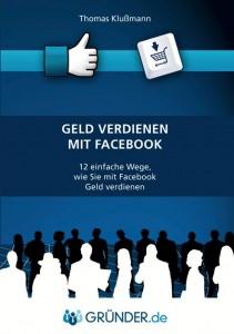 """Schnell """"Geld verdienen mit Facebook"""" - vollumfängliches eBook von Thomas Klussmann"""